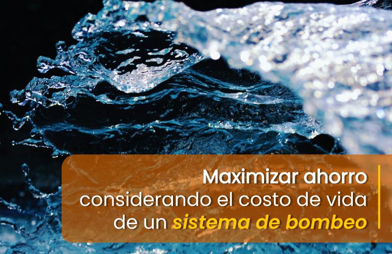 NOTICIA2_MES2_ECUADOR_Maximizar-ahorro-considerando-el-costo-de-vida-de-un-sistema-de-bombeo